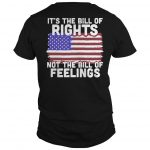 It's The Bill Of Rights Not The Bill Of Feelings Shirt