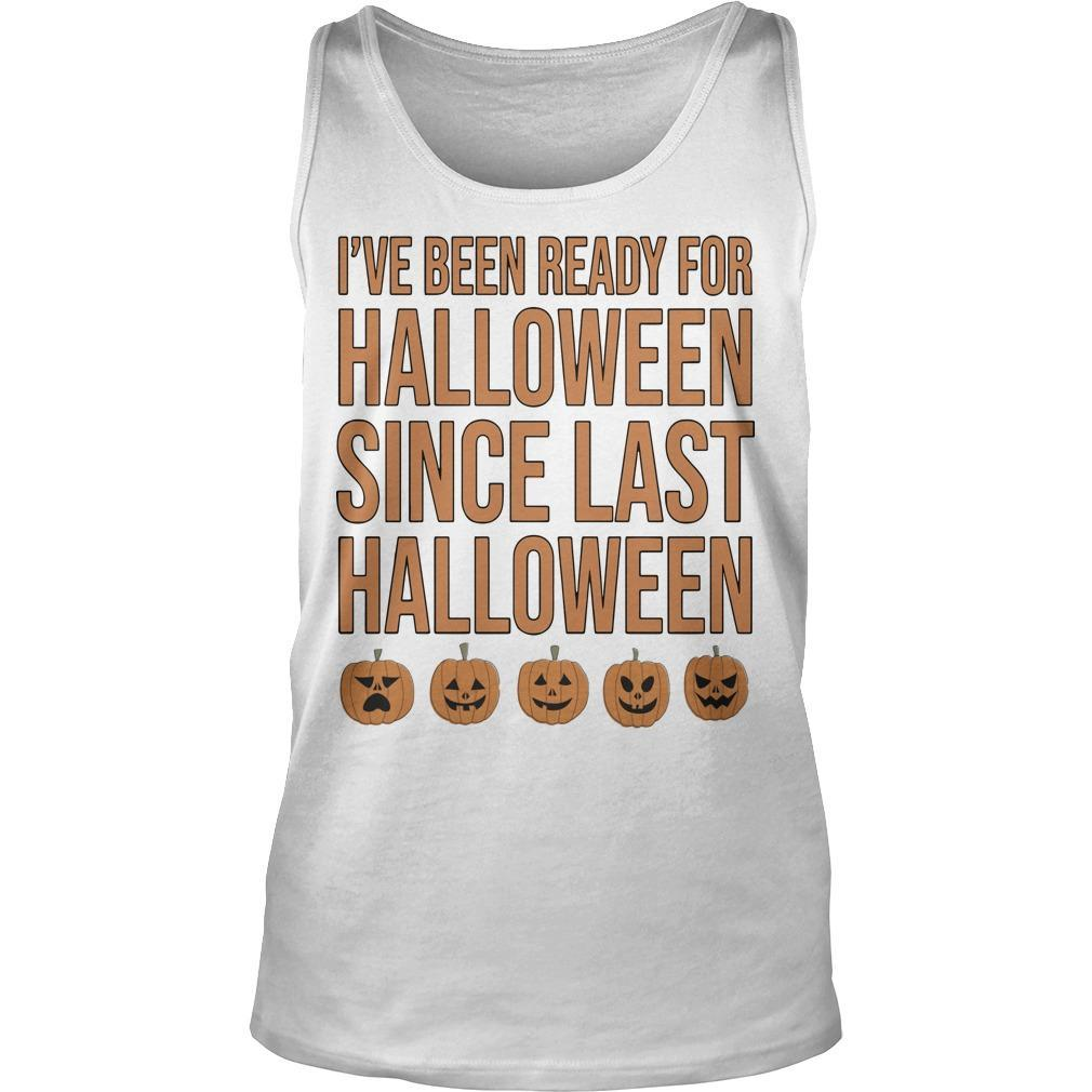 I've Been Ready For Halloween Since Last Halloween Tank Top