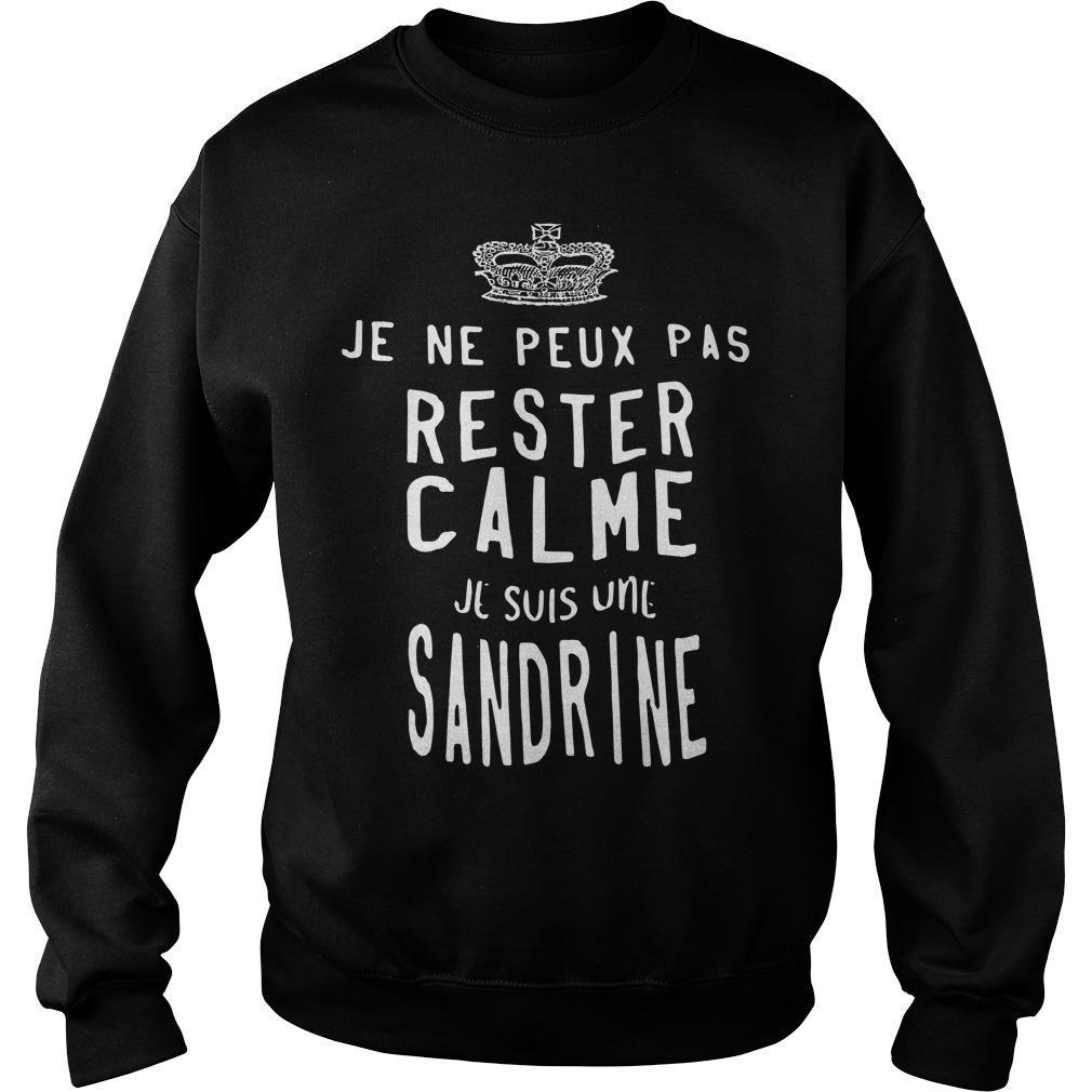 Je Ne Peux Pas Rester Calme Je Suis Une Sandrine Sweater