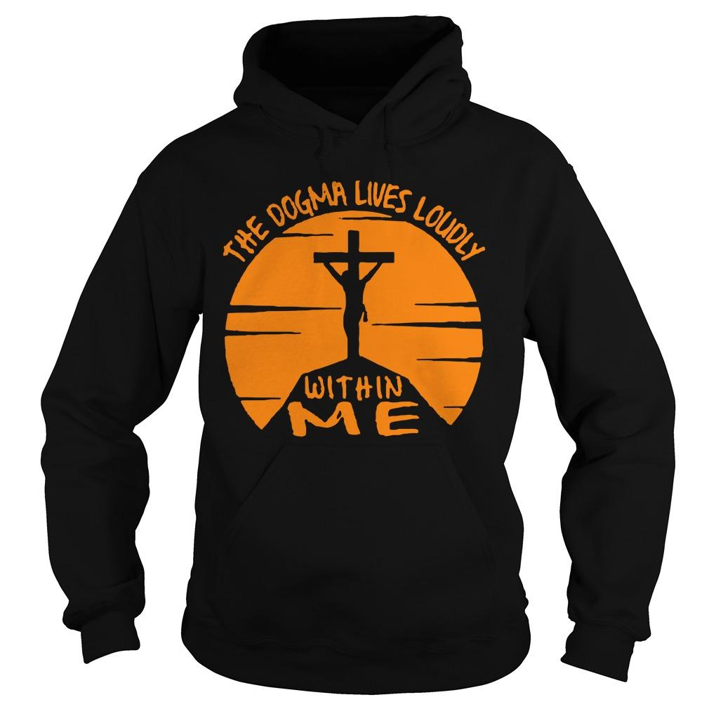 Jesus The Dogma Lives Loudly Within Me Hoodie
