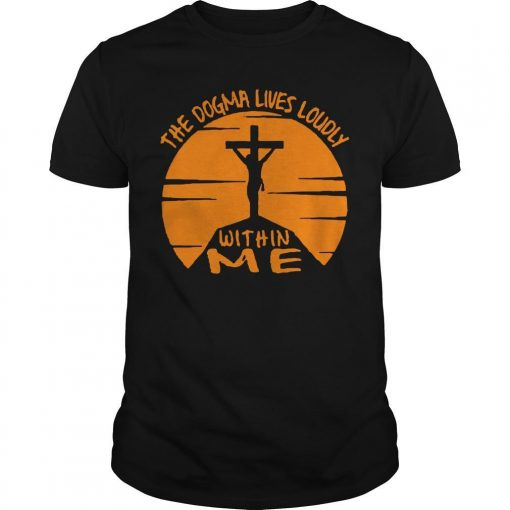 Jesus The Dogma Lives Loudly Within Me Shirt