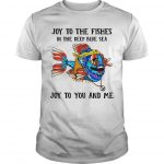 Joy To The Fishes In The Deep Blue Sea Joy To You And Me Shirt