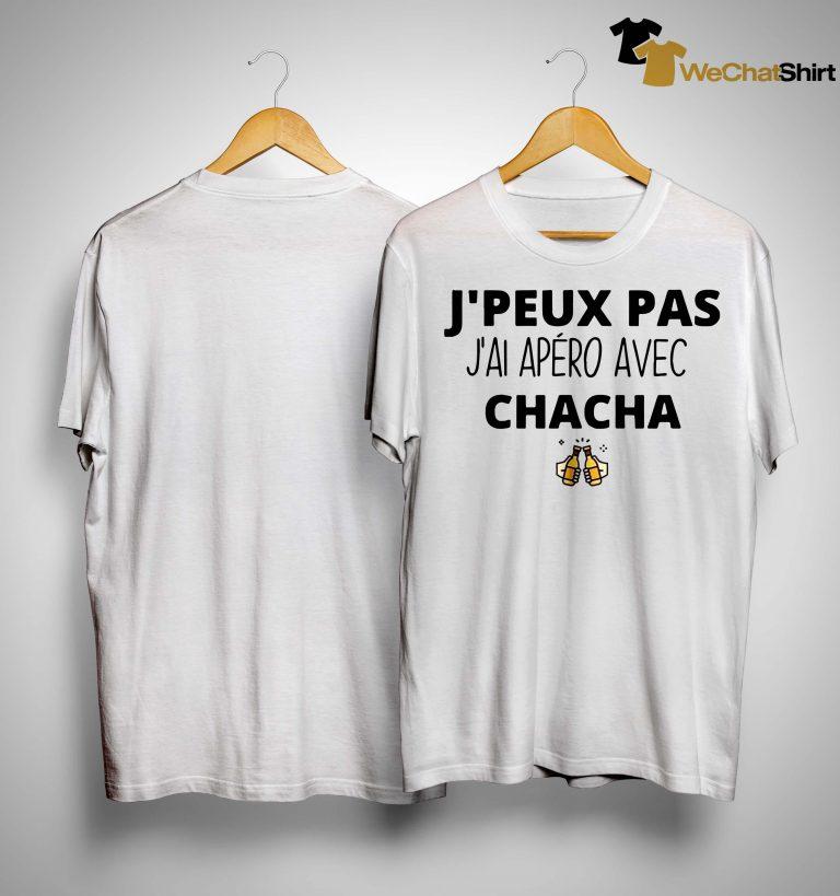 J'peux Pas J'ai Apéro Avec Chacha Shirt