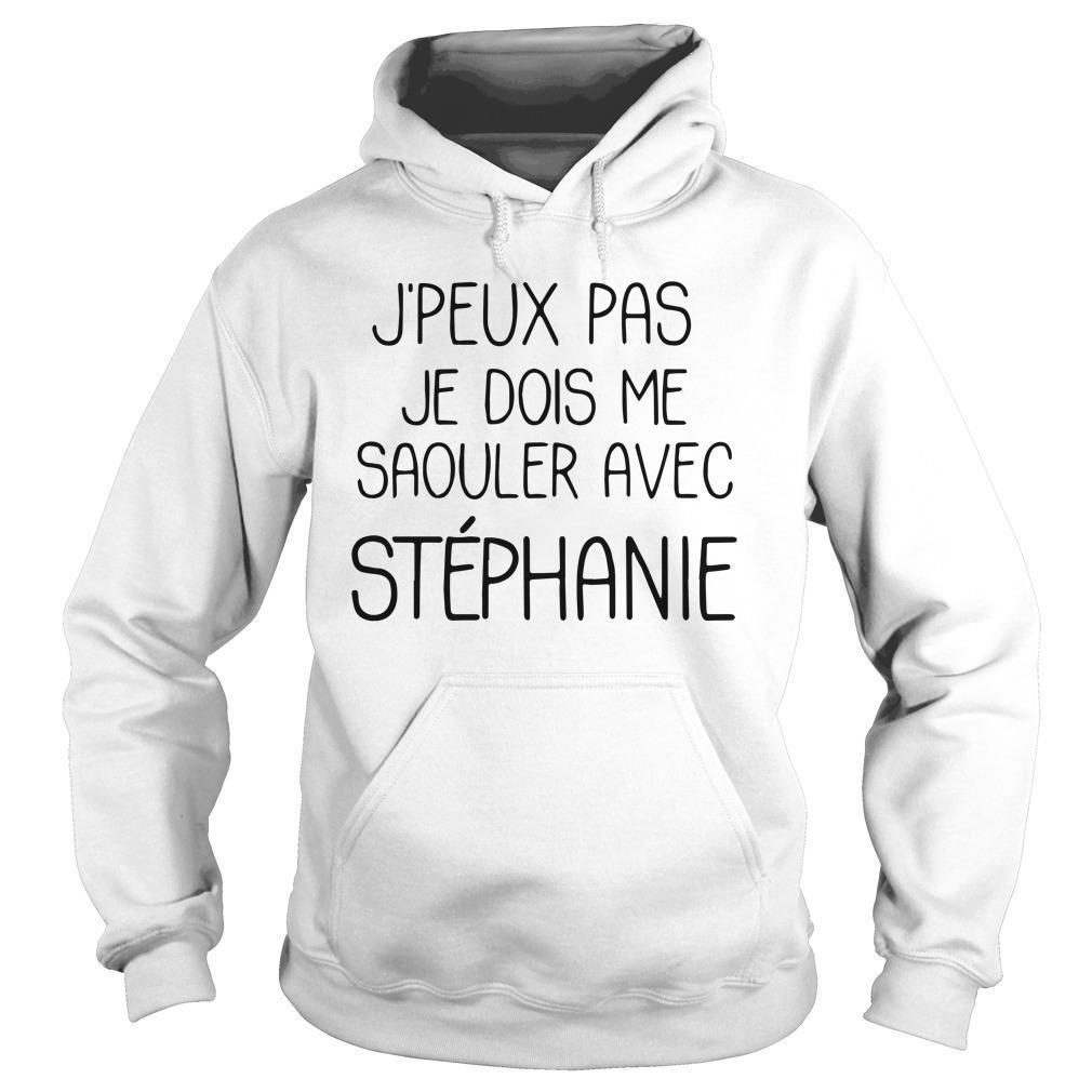 J'peux Pas Je Dois Me Saouler Avec Stéphanie Hoodie