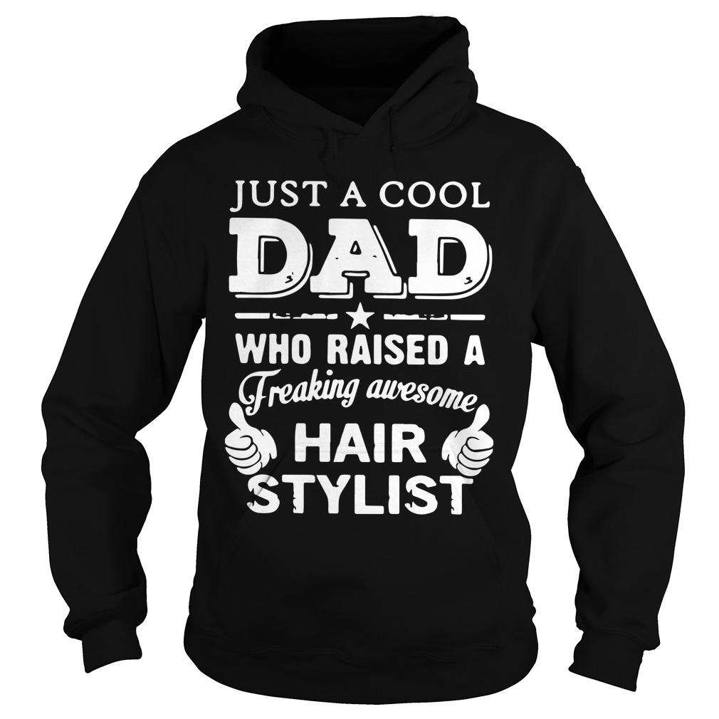 Just A Cool Dad Who Raised A Freaking Awesome Hair Stylist Hoodie