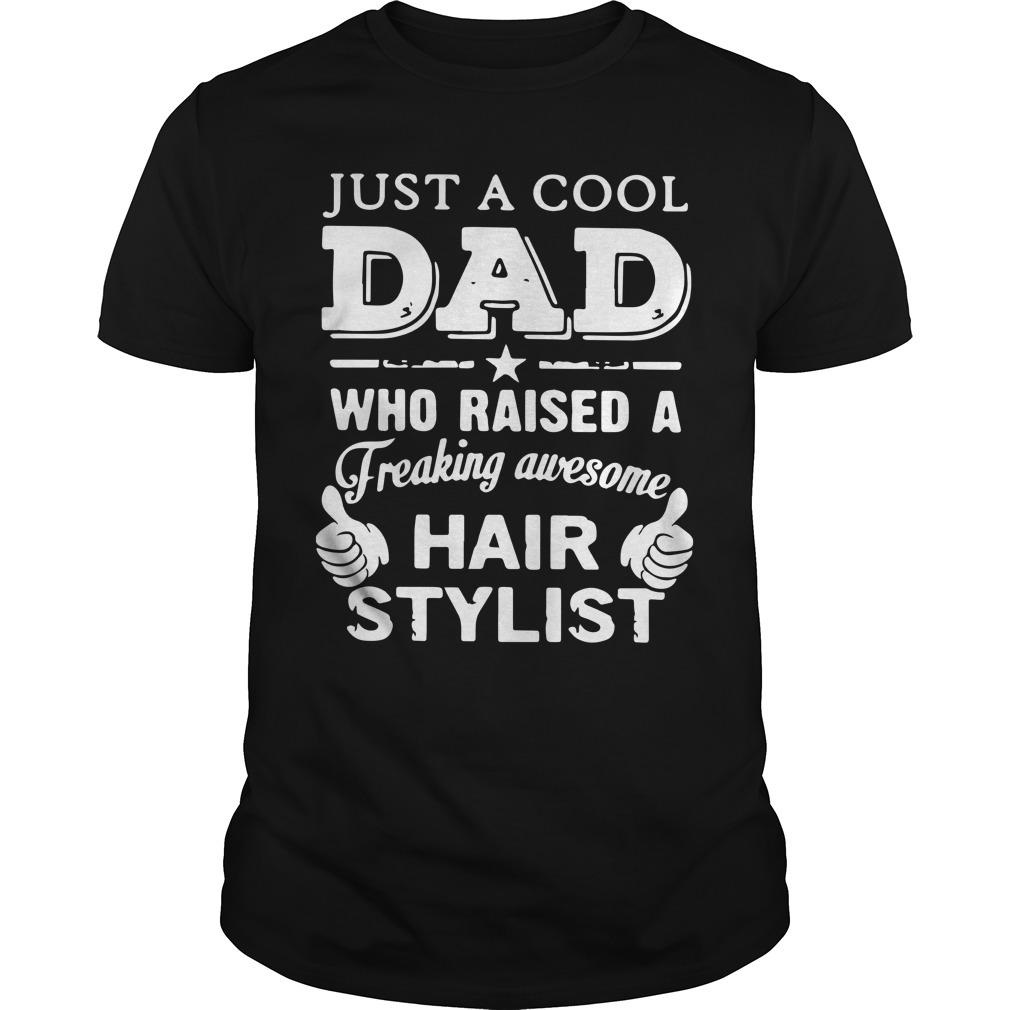 Just A Cool Dad Who Raised A Freaking Awesome Hair Stylist Longsleeve