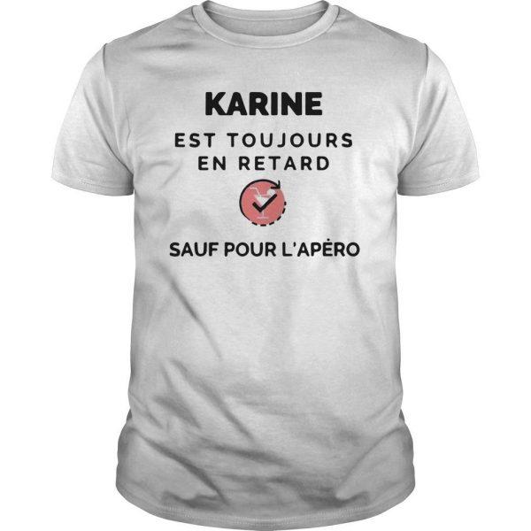 Karine Est Toujours En Retard Sauf Pour L'apéro Shirt