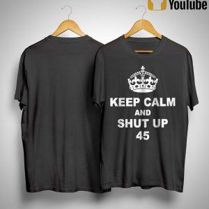 Keep Calm And Shut Up 45 Shirt