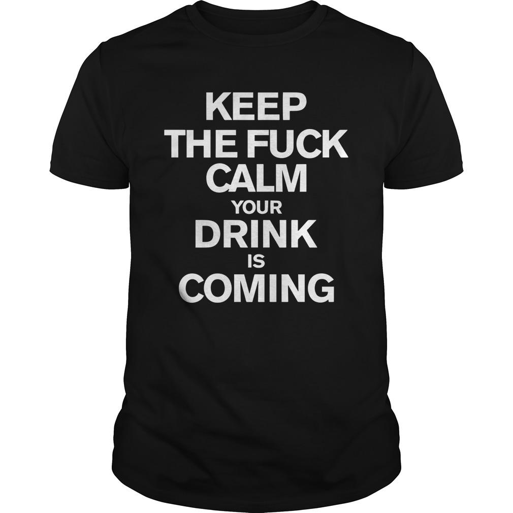 Keep The Fuck Calm Your Drink Is Coming Longsleeve
