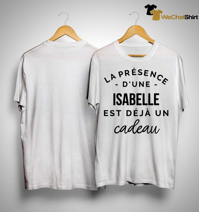 La Présence D'une Isabelle Est Déjà Un Cadeau Shirt