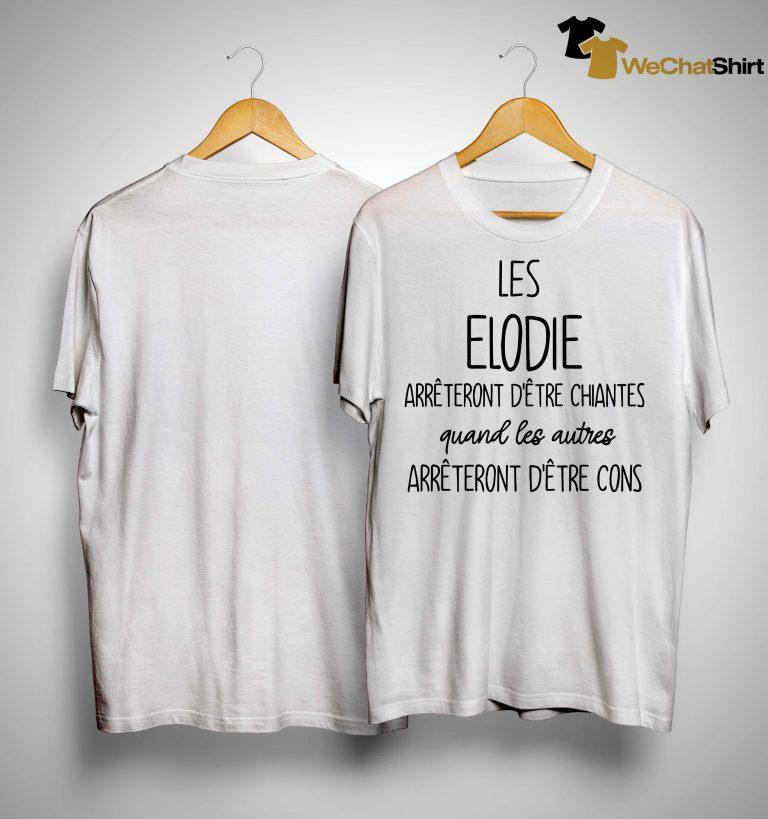 Les Elodie Arrêteront D'être Chiantes Quand Les Autres Shirt