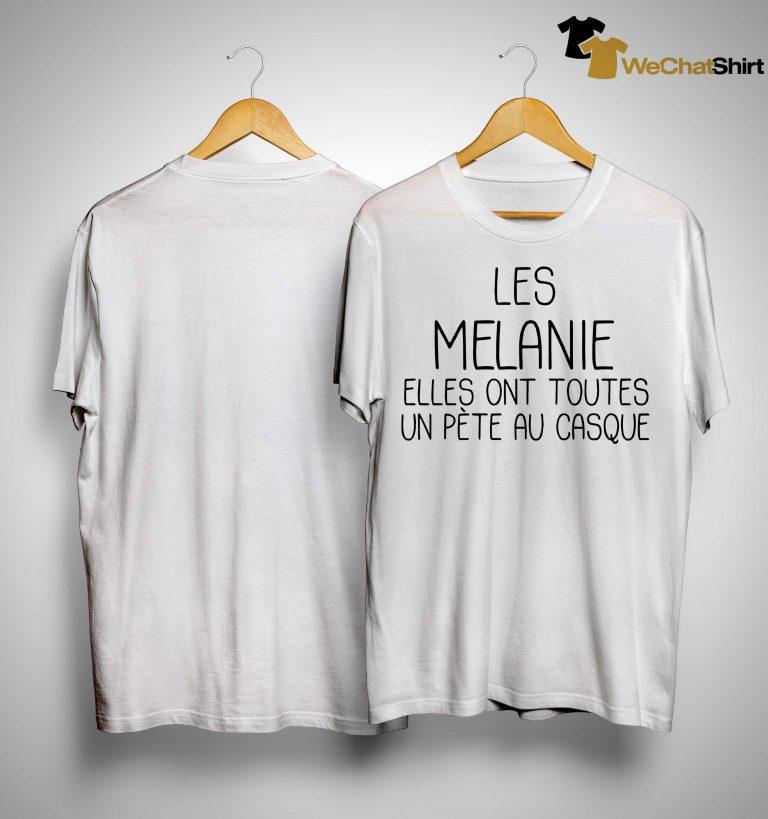 Les Melanie Elles Ont Toutes Un Pète Au Casque Shirt