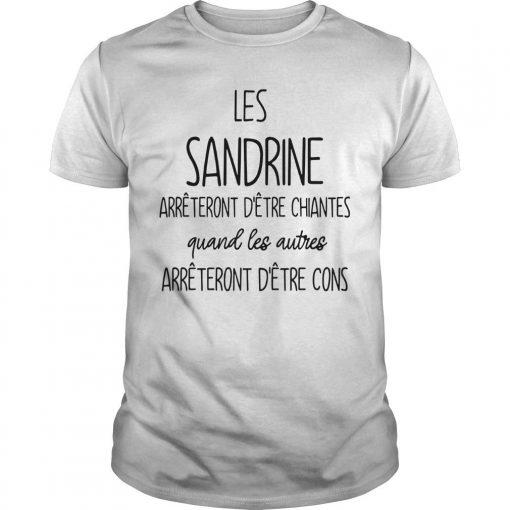 Les Sandrine Arrêteront D'être Chiantes Quand Les Autres Shirt
