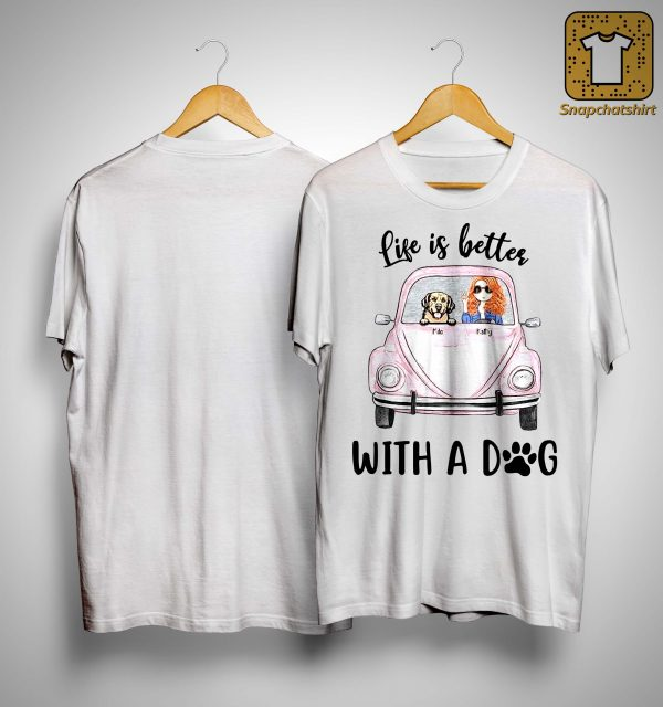 Life Is Better With A Dog Shirt
