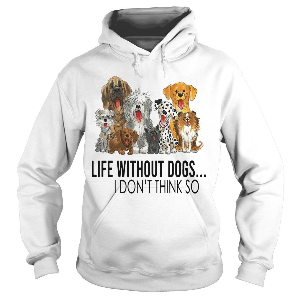 Life Without Dogs I Don't Think So Hoodie