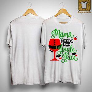 Mama Needs Her Jingle Juice Shirt