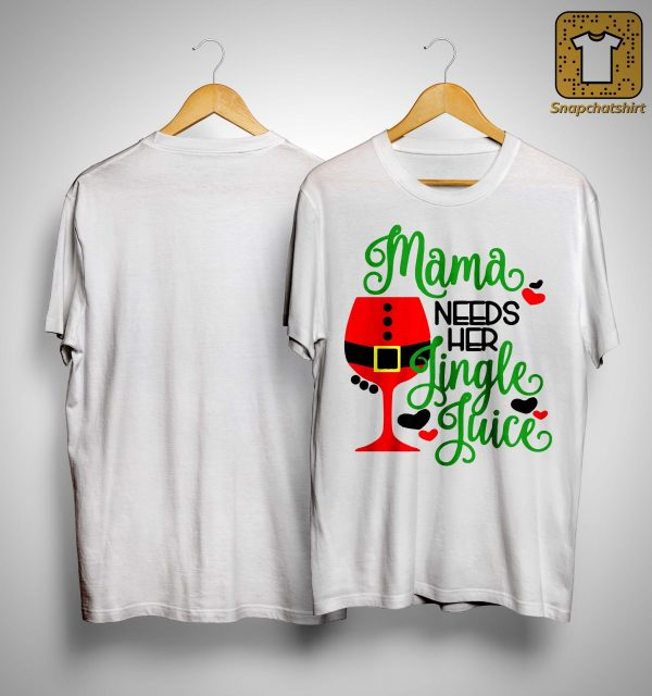 Mama Needs Her Jingle Juice Shirt