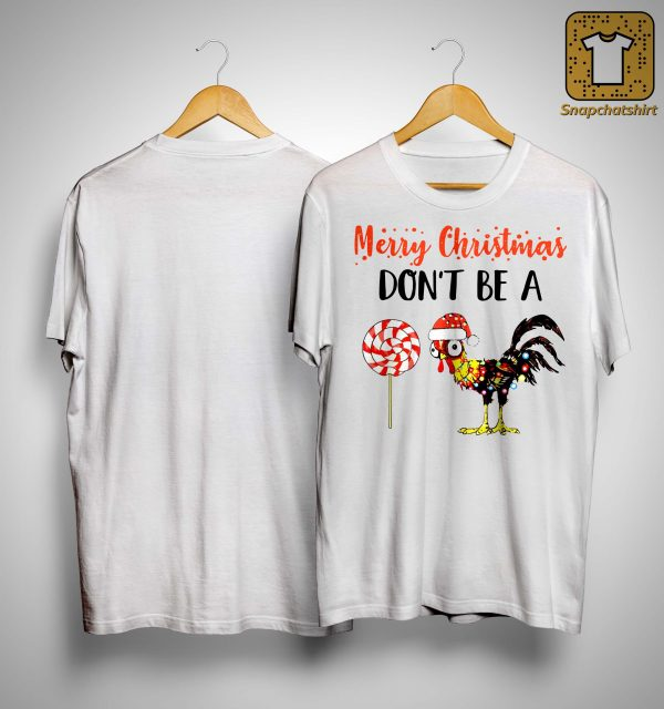 Merry Christmas Don't Be A Chicken Shirt