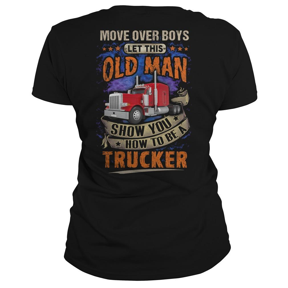 Move Over Boys Let This Old Man Show You How To Be A Trucker Longsleeve