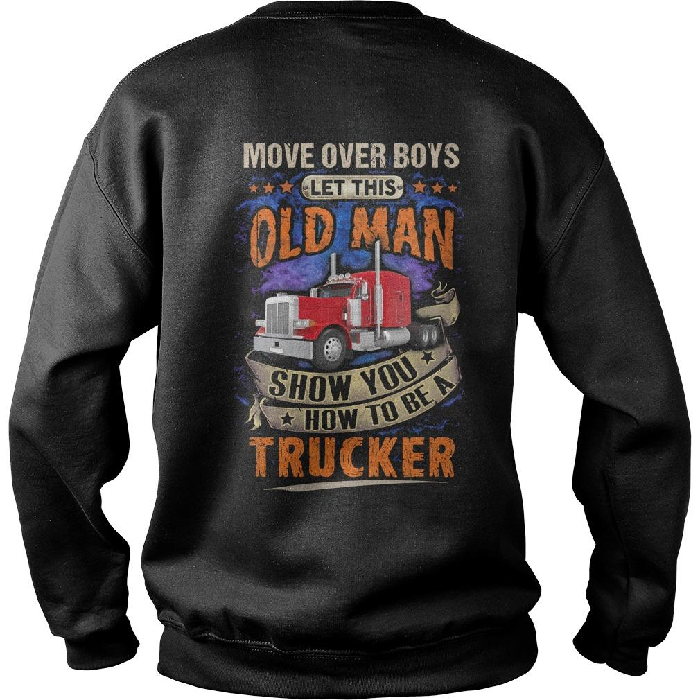Move Over Boys Let This Old Man Show You How To Be A Trucker Sweater