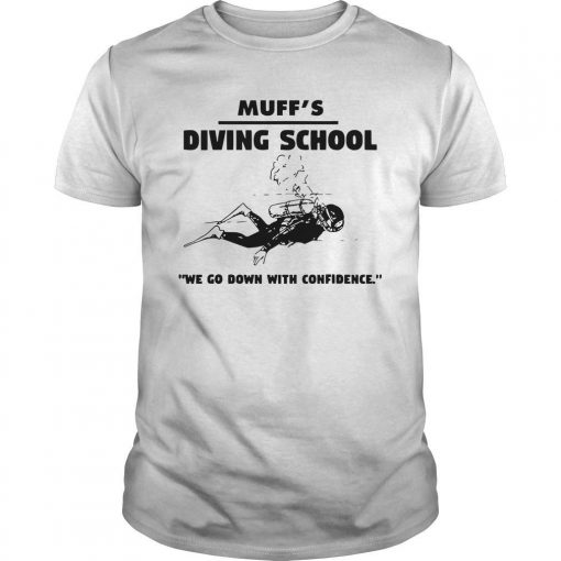 Muff's Diving School We Go Down With Confidence Shirt