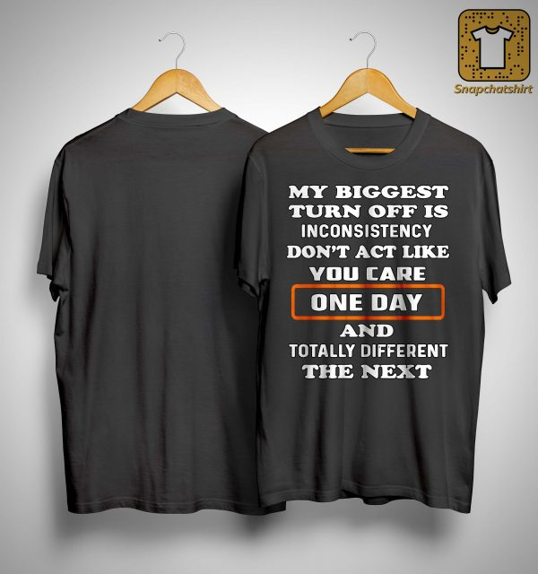 My Biggest Turn Off Is Inconsistency Don't Act Like You Care Shirt