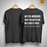 My Co Workers Who Tolerate Me On A Daily Basis Shirt