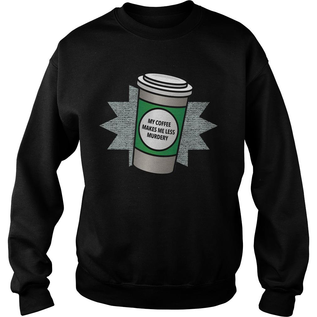 My Coffee Makes Me Less Murdery Sweater