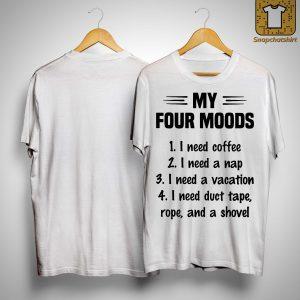 My Four Moods I Need Coffee I Need A Nap I Need A Vacation Shirt