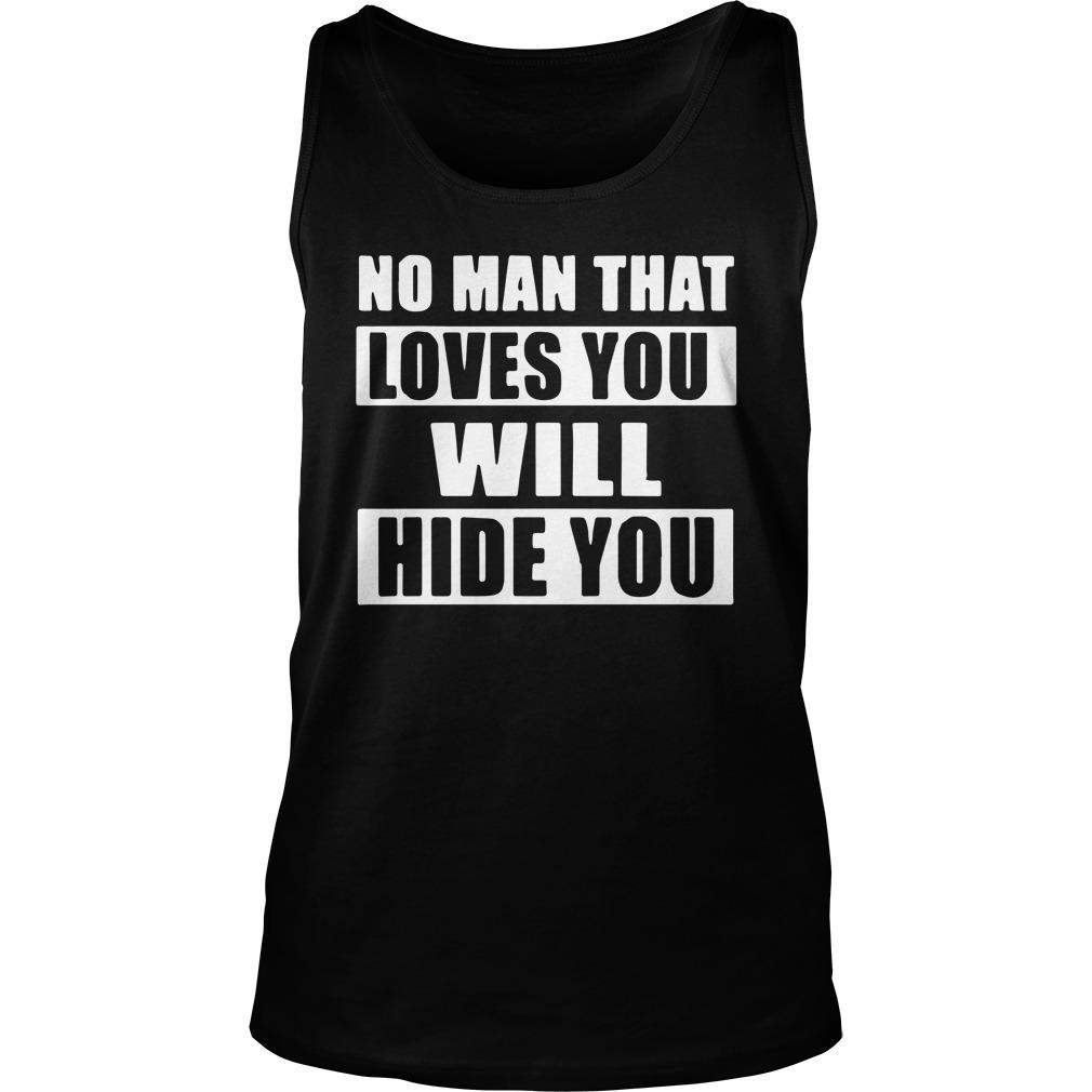No Man That Loves You Will Hide You Tank Top