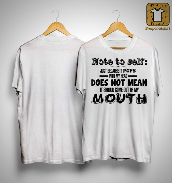Note To Self Just Because It Pops Into My Head Does Not Mean Shirt