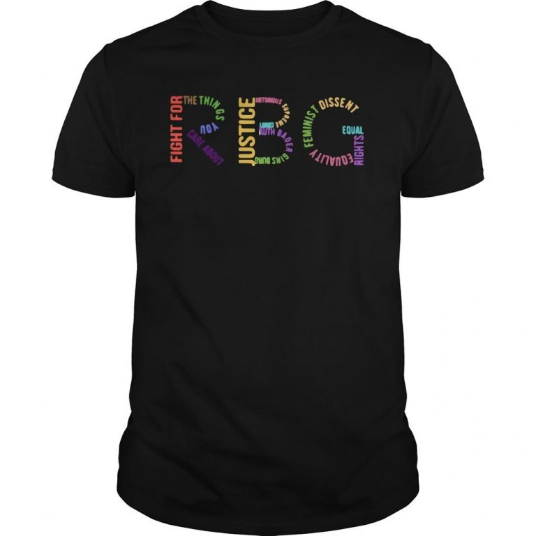 Notorious Rbg Fight For The Things You Care About Justice Shirt