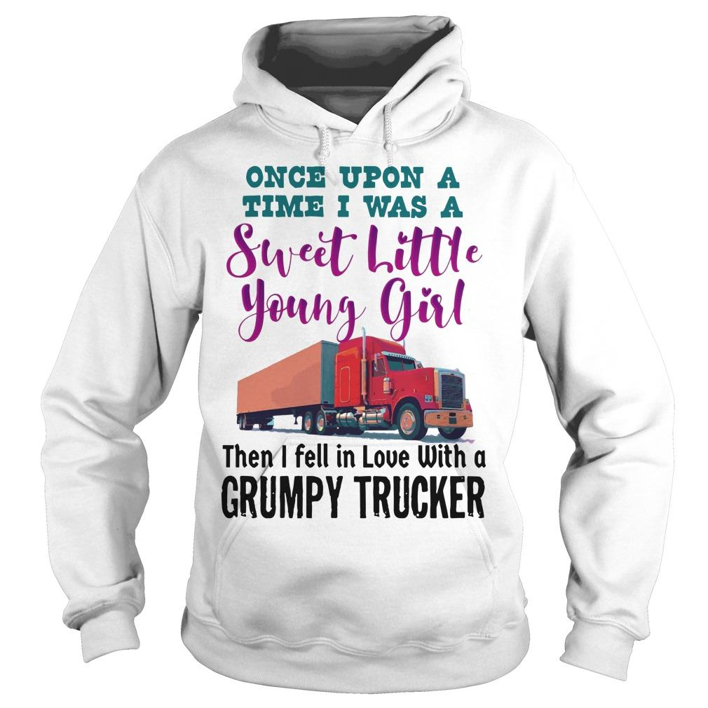 Once Upon A Time I Was A Young Girl I Fell In Love With A Grumpy Trucker Hoodie