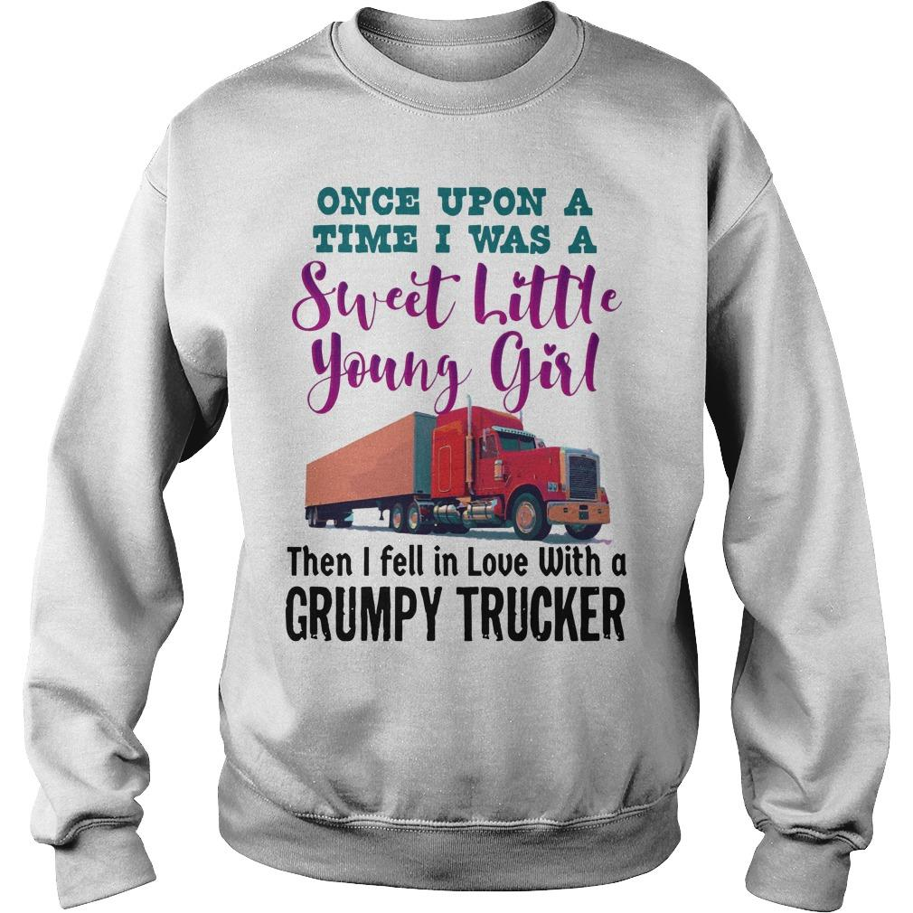 Once Upon A Time I Was A Young Girl I Fell In Love With A Grumpy Trucker Sweater