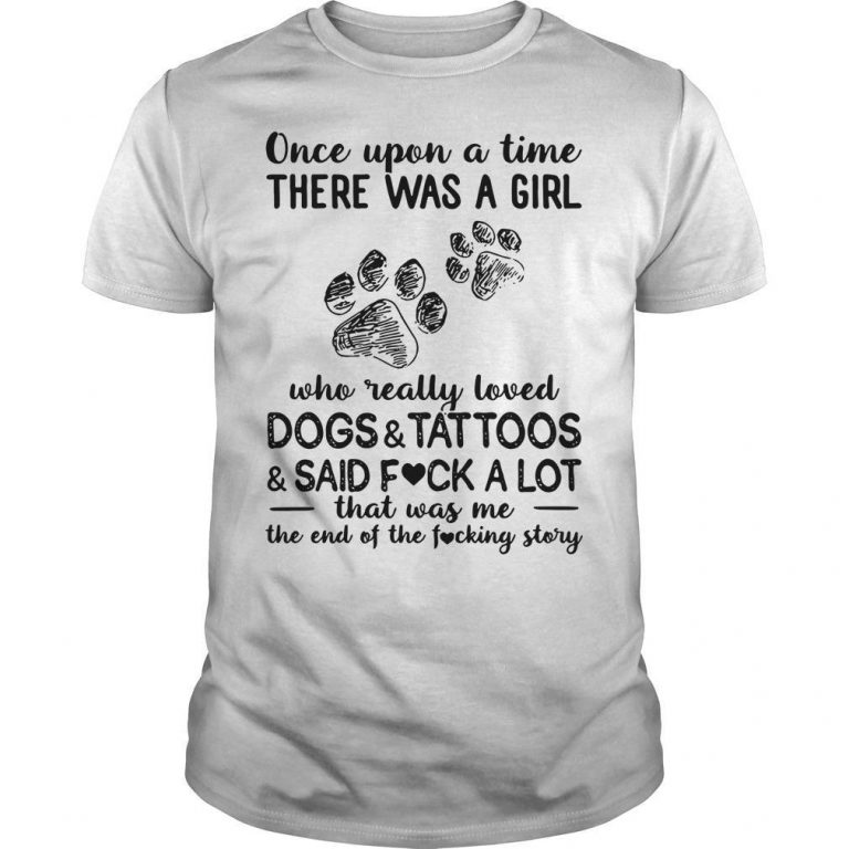Once Upon A Time There Was A Girl Who Really Loved Dogs The Fucking Story Shirt