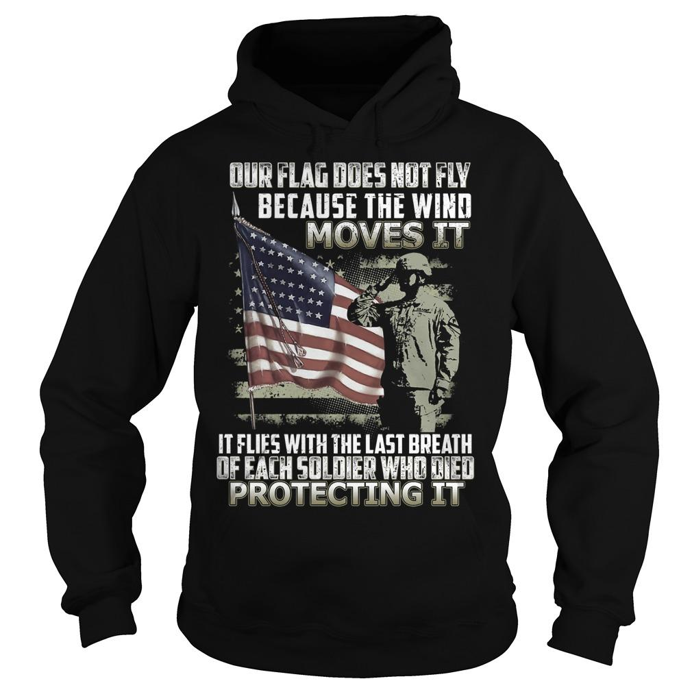 Our Flag Does Not Fly Because The Wind Moves It Hoodie