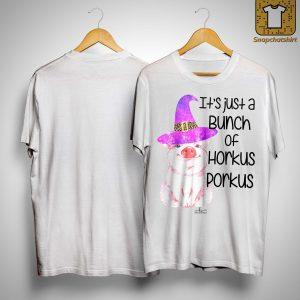 Pig It's Just A Bunch Of Horkus Porkus Shirt