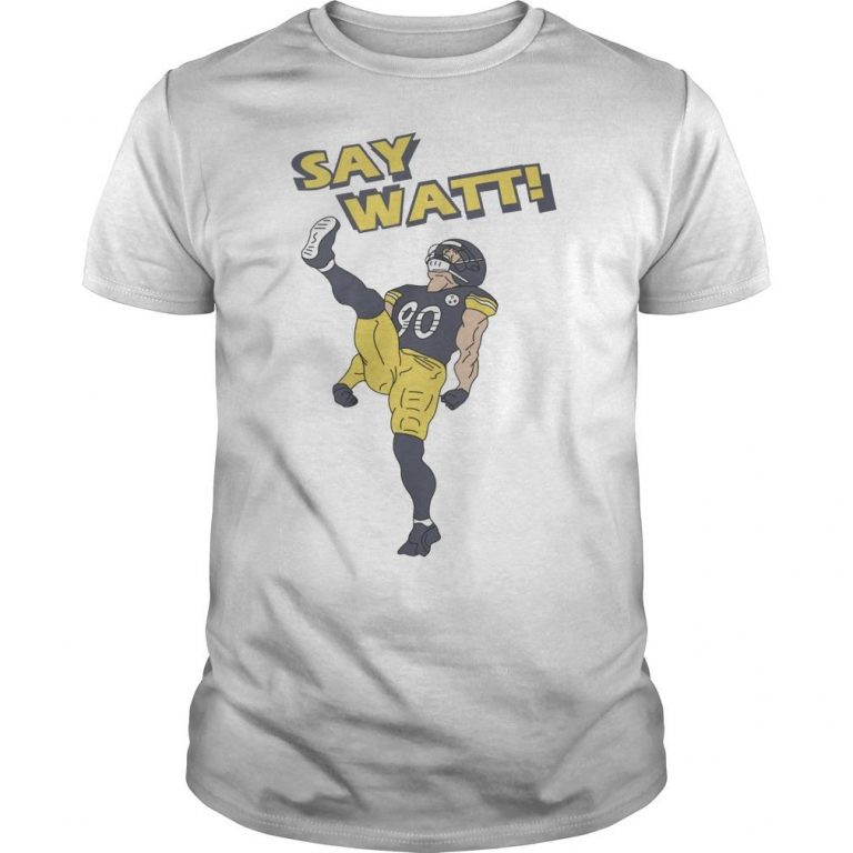 Pittsburgh Say Watt Shirt