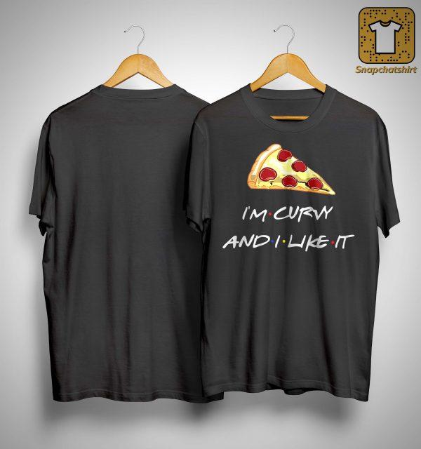 Pizza I'm Curvy And I Like It Shirt