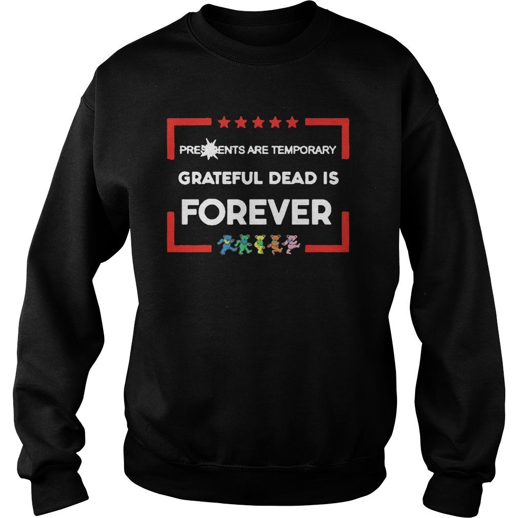 Presidents Are Temporary Grateful Dead Is Forever Sweater