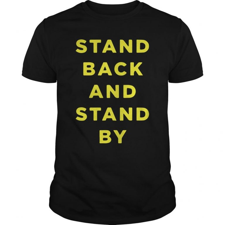 Proud Boys Stand Back And Stand By Shirt