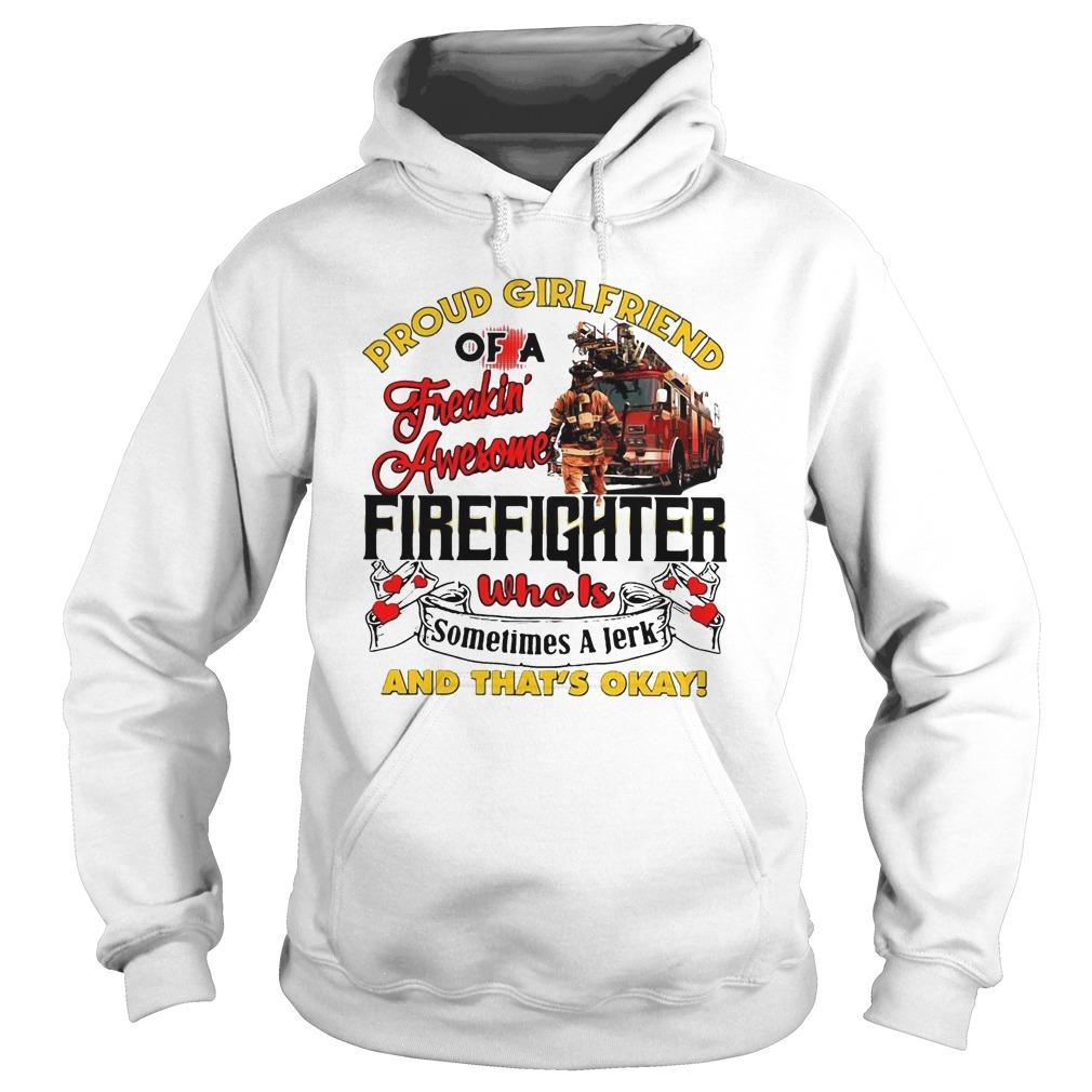 Proud Girlfriend Of A Freaking Awesome Firefighter Who Is Sometimes A Jerk Hoodie