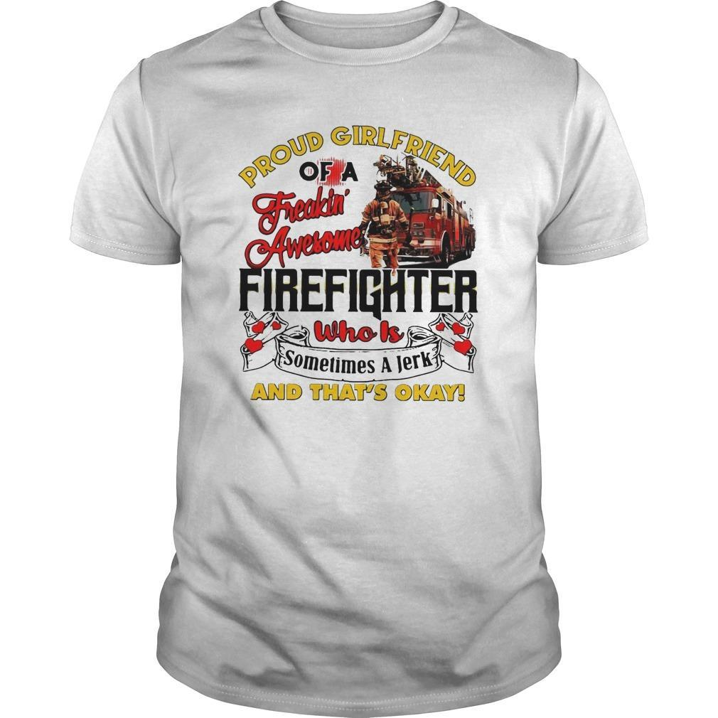 Proud Girlfriend Of A Freaking Awesome Firefighter Who Is Sometimes A Jerk Longsleeve