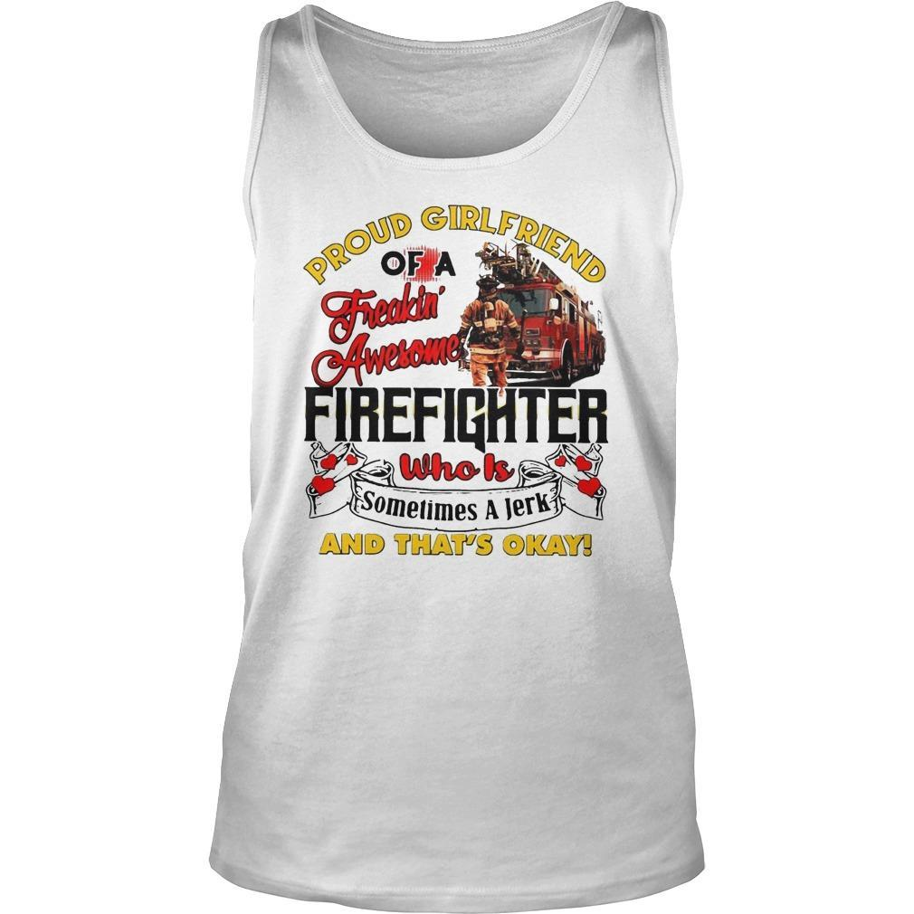 Proud Girlfriend Of A Freaking Awesome Firefighter Who Is Sometimes A Jerk Tank Top