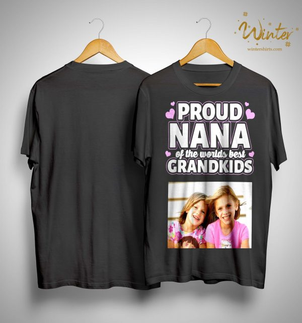 Proud Nana Of The Worlds Best Grandkids Shirt