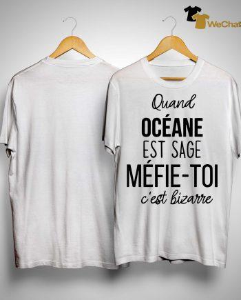 Quand Océane Est Sage Méfie Toi C'est Bizarre Shirt