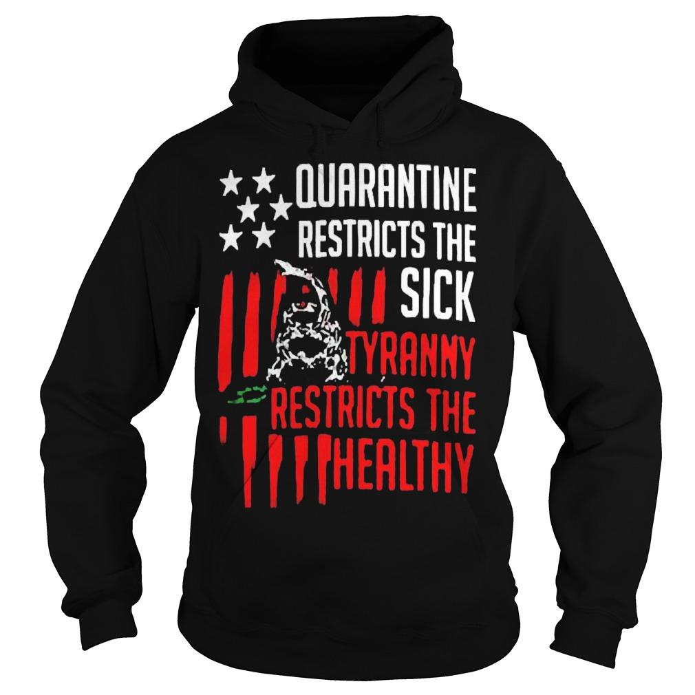 Quarantine Restricts The Sick Tyranny Restricts The Healthy Hoodie