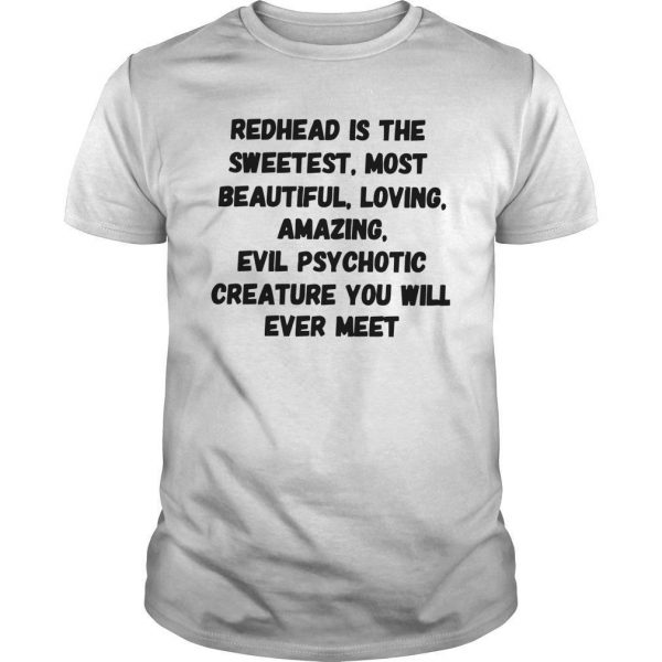 Redhead Is The Sweetest Most Beautiful Loving Amazing Shirt