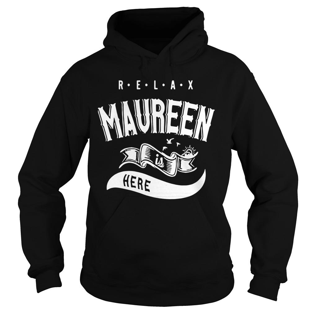 Relax Maureen Is Here Hoodie