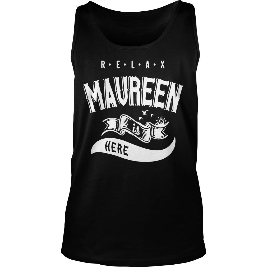 Relax Maureen Is Here Tank Top